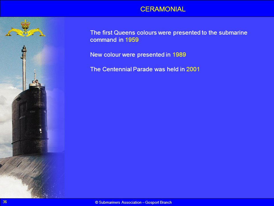CERAMONIAL The first Queens colours were presented to the submarine command in 1959. New colour were presented in 1989.