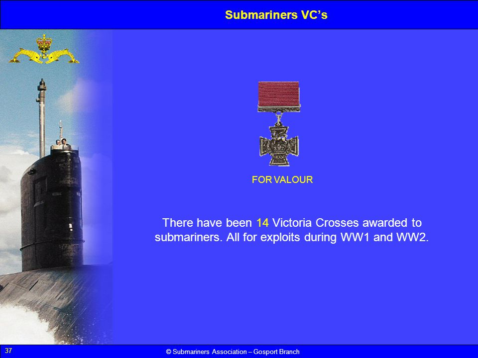 Submariners VC's FOR VALOUR. There have been 14 Victoria Crosses awarded to submariners.