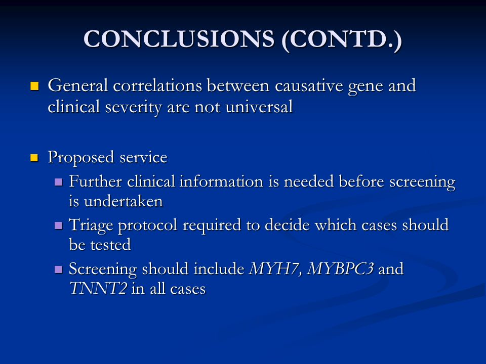 CONCLUSIONS (CONTD.) General correlations between causative gene and clinical severity are not universal.