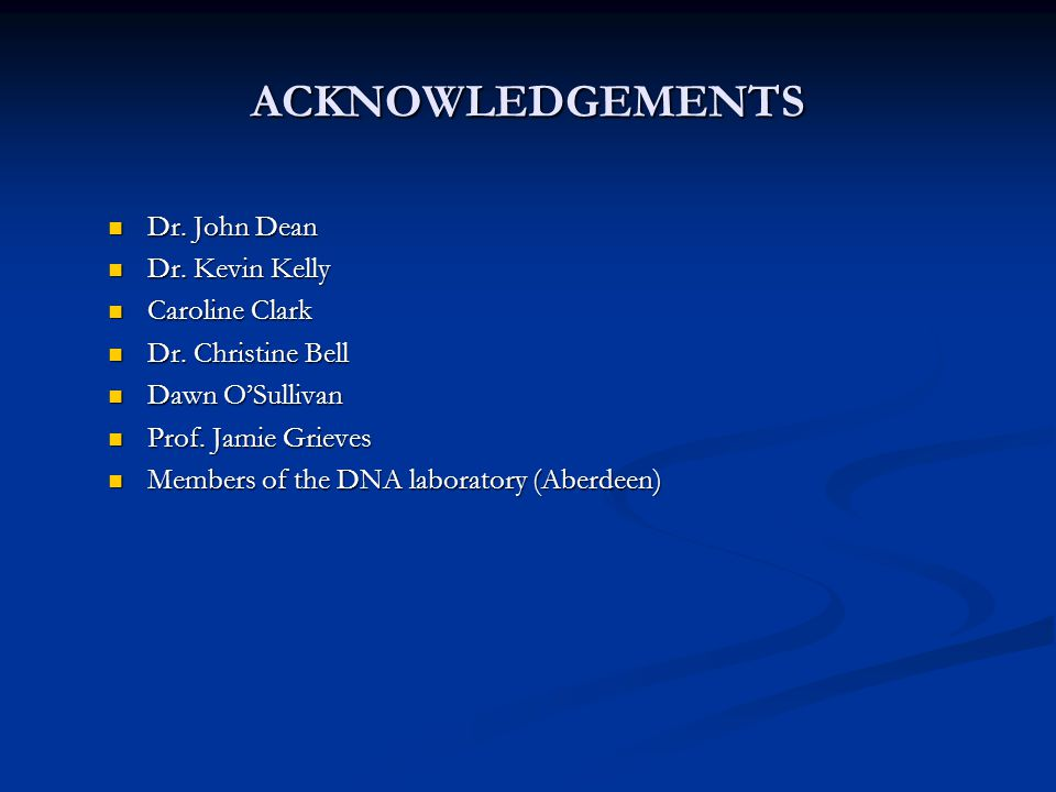 ACKNOWLEDGEMENTS Dr. John Dean Dr. Kevin Kelly Caroline Clark