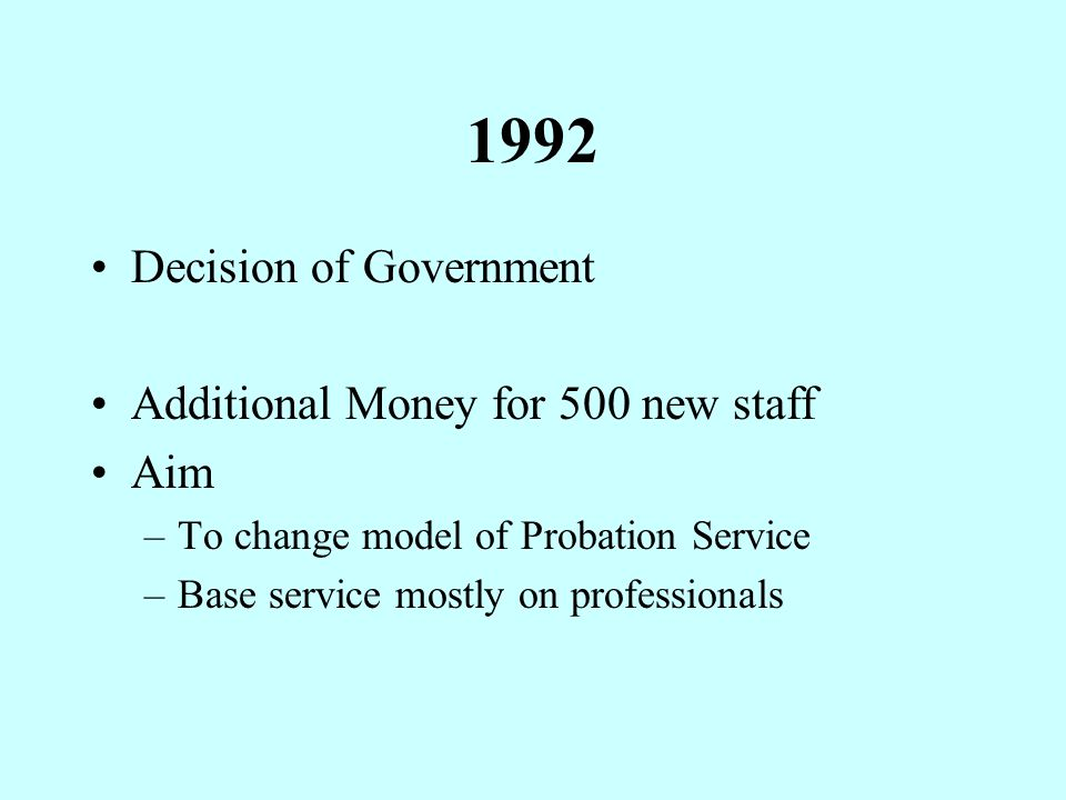 1992 Decision of Government Additional Money for 500 new staff Aim