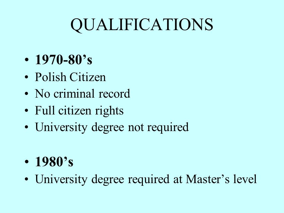 QUALIFICATIONS 1970-80's 1980's Polish Citizen No criminal record