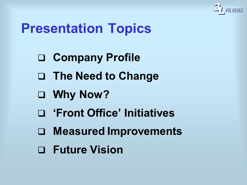 Presentation Topics Company Profile The Need to Change Why Now