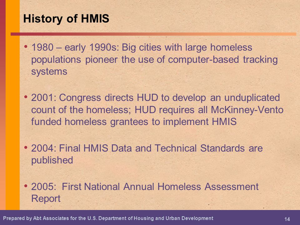 History of HMIS 1980 – early 1990s: Big cities with large homeless populations pioneer the use of computer-based tracking systems.