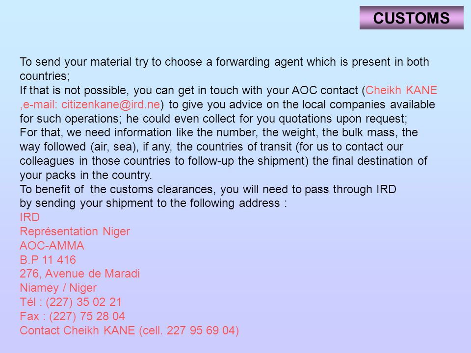 CUSTOMS To send your material try to choose a forwarding agent which is present in both countries;