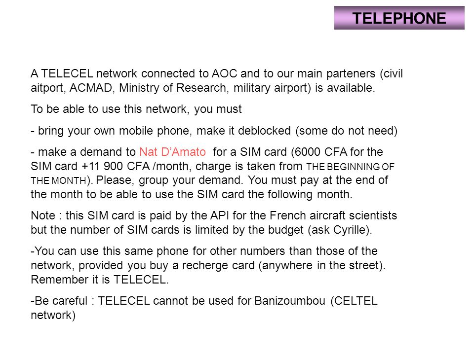 TELEPHONE A TELECEL network connected to AOC and to our main parteners (civil aitport, ACMAD, Ministry of Research, military airport) is available.