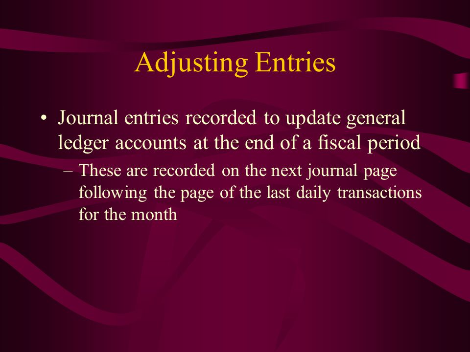 Adjusting Entries Journal entries recorded to update general ledger accounts at the end of a fiscal period.