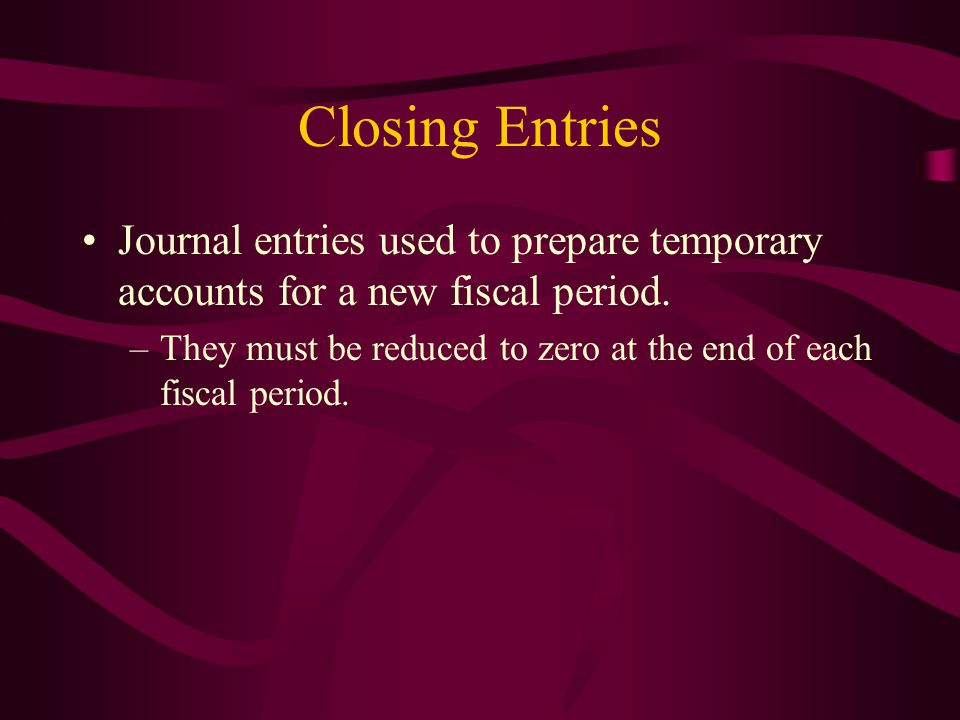 Closing Entries Journal entries used to prepare temporary accounts for a new fiscal period.