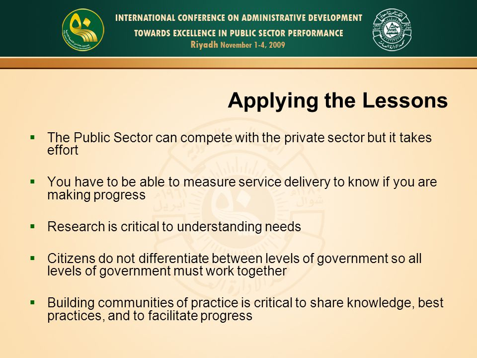 Applying the Lessons The Public Sector can compete with the private sector but it takes effort.