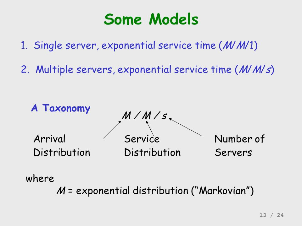 Some Models 1. Single server, exponential service time (M/M/1)
