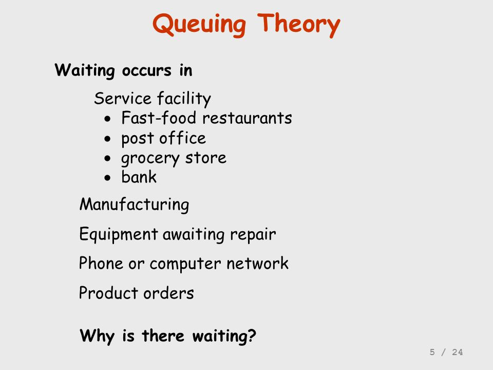 Queuing Theory Waiting occurs in Service facility