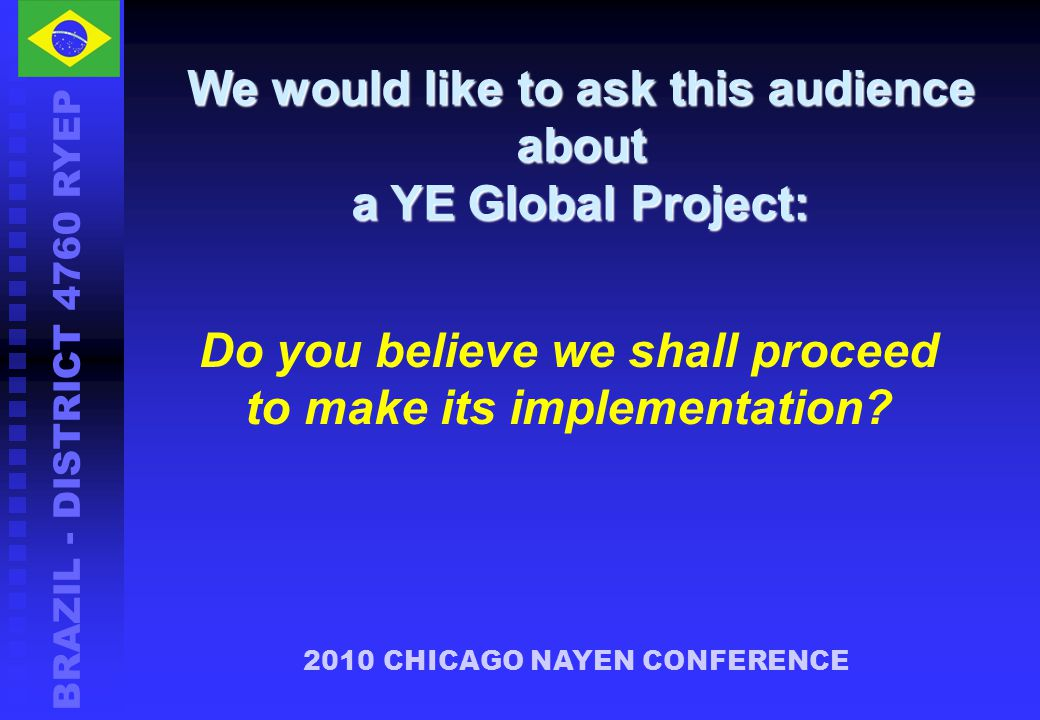 We would like to ask this audience about a YE Global Project: