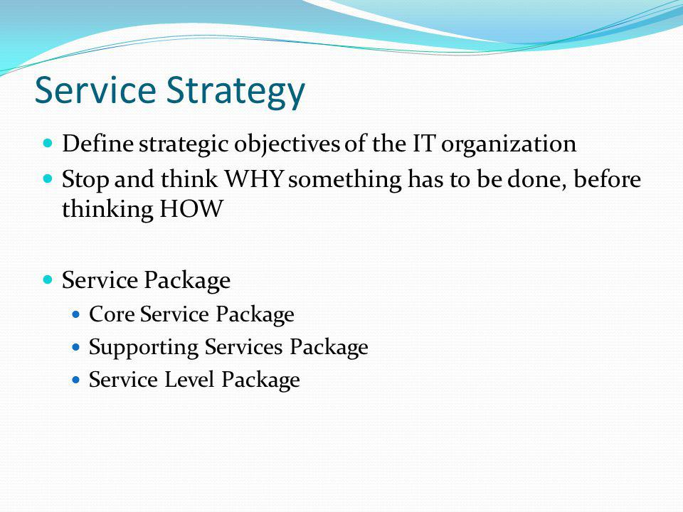Service Strategy Define strategic objectives of the IT organization