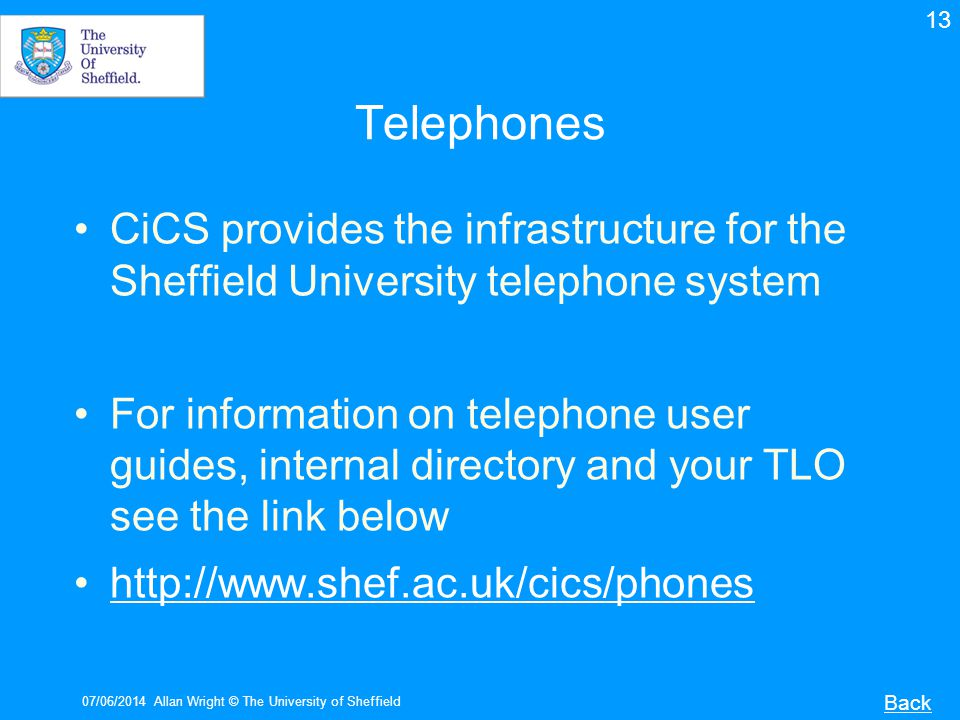 13 Telephones. CiCS provides the infrastructure for the Sheffield University telephone system.