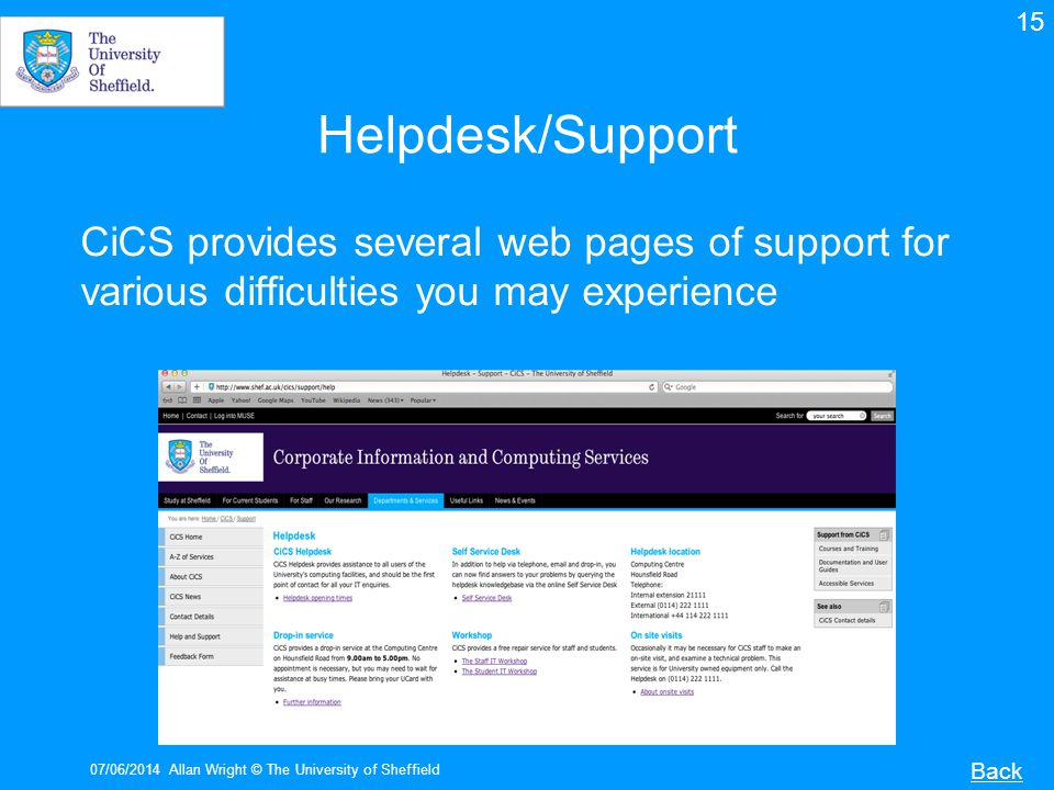 15 Helpdesk/Support. CiCS provides several web pages of support for various difficulties you may experience.