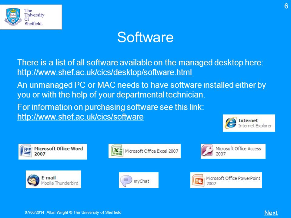 6 Software. There is a list of all software available on the managed desktop here: http://www.shef.ac.uk/cics/desktop/software.html.