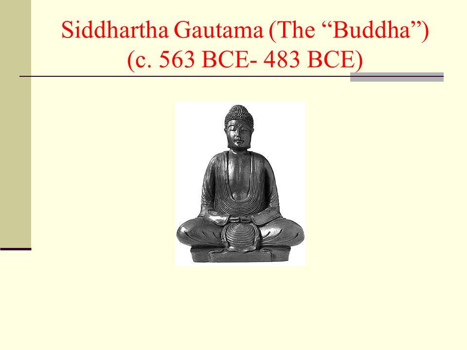 Siddhartha Gautama (The Buddha ) (c. 563 BCE- 483 BCE)