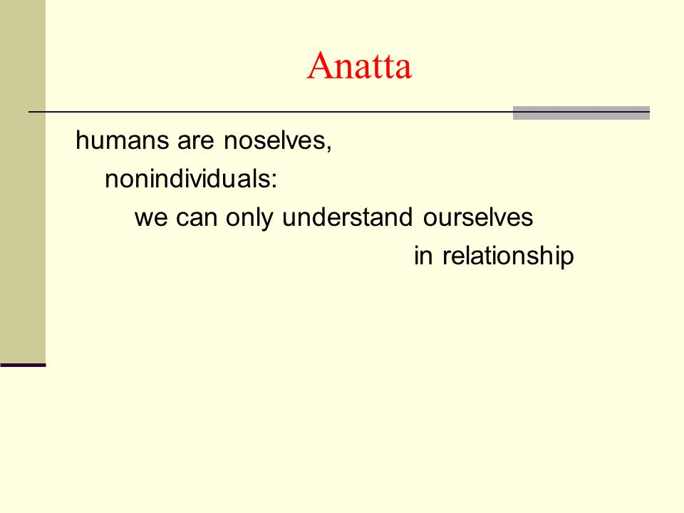 Anatta humans are noselves, nonindividuals: