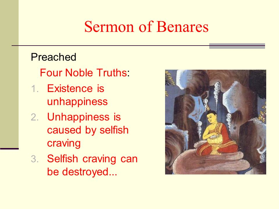 Sermon of Benares Preached Four Noble Truths: Existence is unhappiness