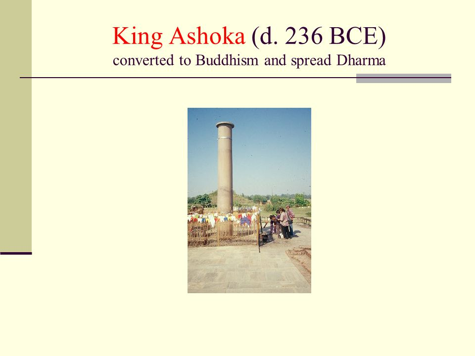 King Ashoka (d. 236 BCE) converted to Buddhism and spread Dharma