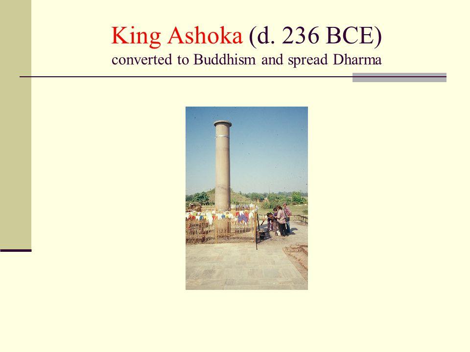 King Ashoka (d. 236 BCE) converted to Buddhism and spread Dharma