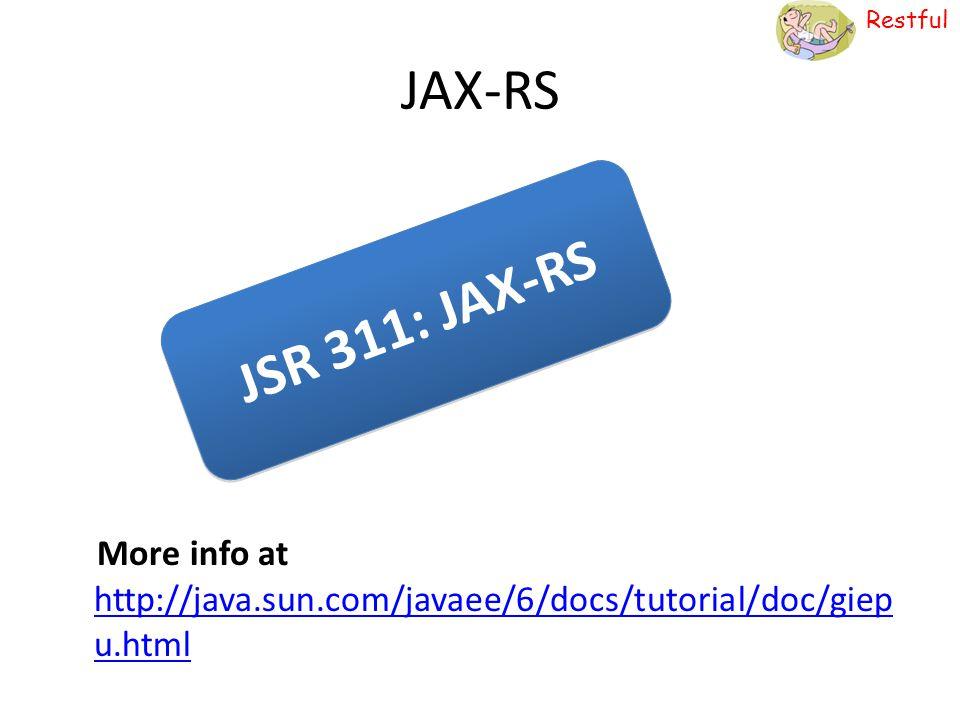 JAX-RS JSR 311: JAX-RS More info at http://java.sun.com/javaee/6/docs/tutorial/doc/giepu.html