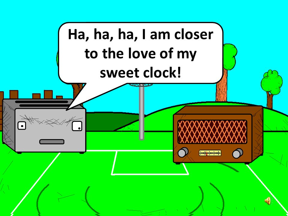 Ha, ha, ha, I am closer to the love of my sweet clock!