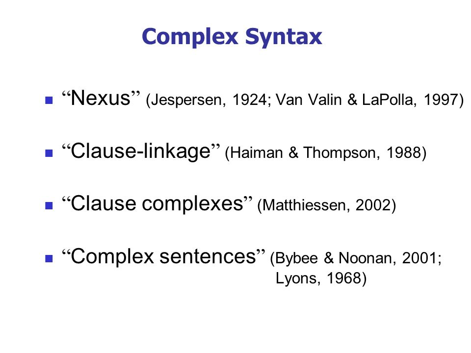 Complex Syntax Nexus (Jespersen, 1924; Van Valin & LaPolla, 1997)