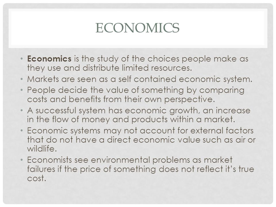 Economics Economics is the study of the choices people make as they use and distribute limited resources.