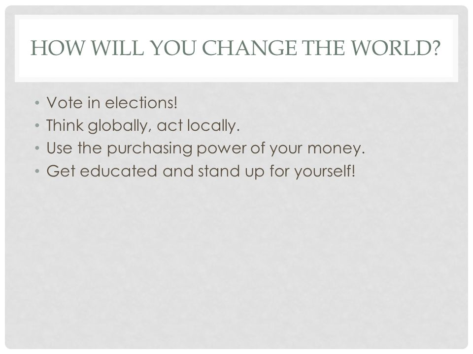 How Will you change the world