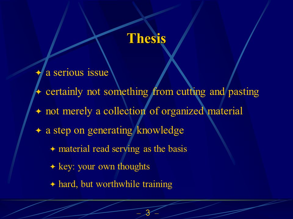 Thesis a serious issue. certainly not something from cutting and pasting. not merely a collection of organized material.
