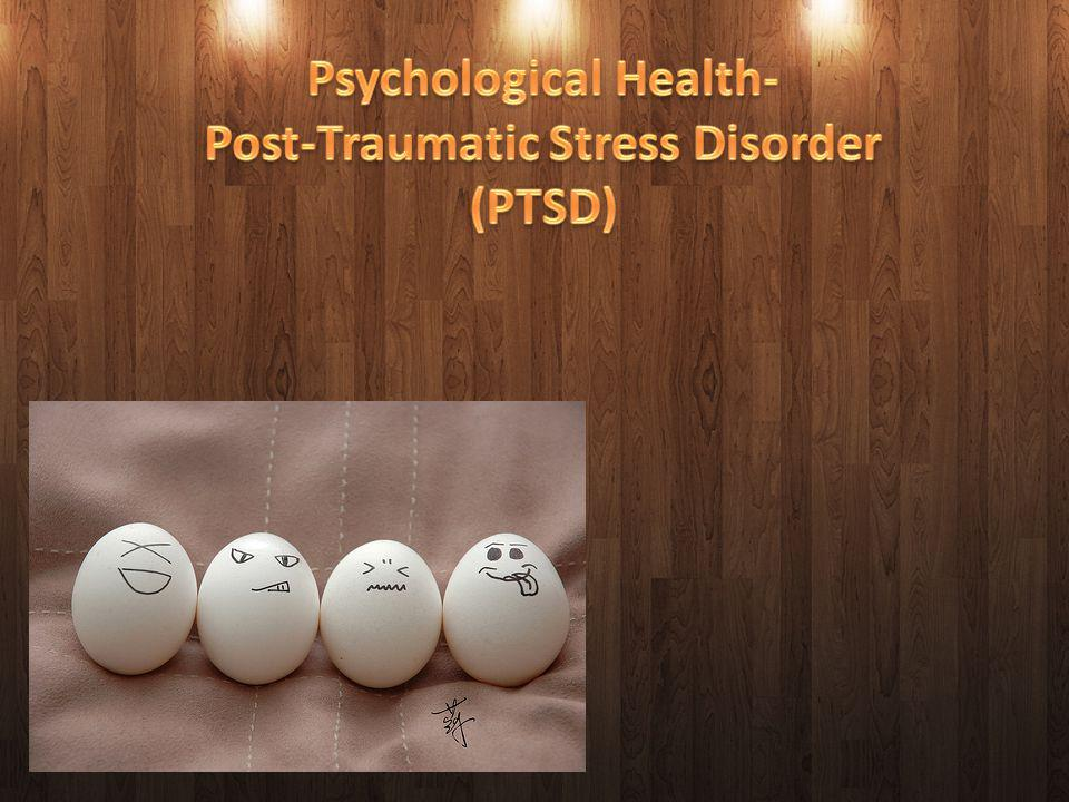 Psychological Health- Post-Traumatic Stress Disorder