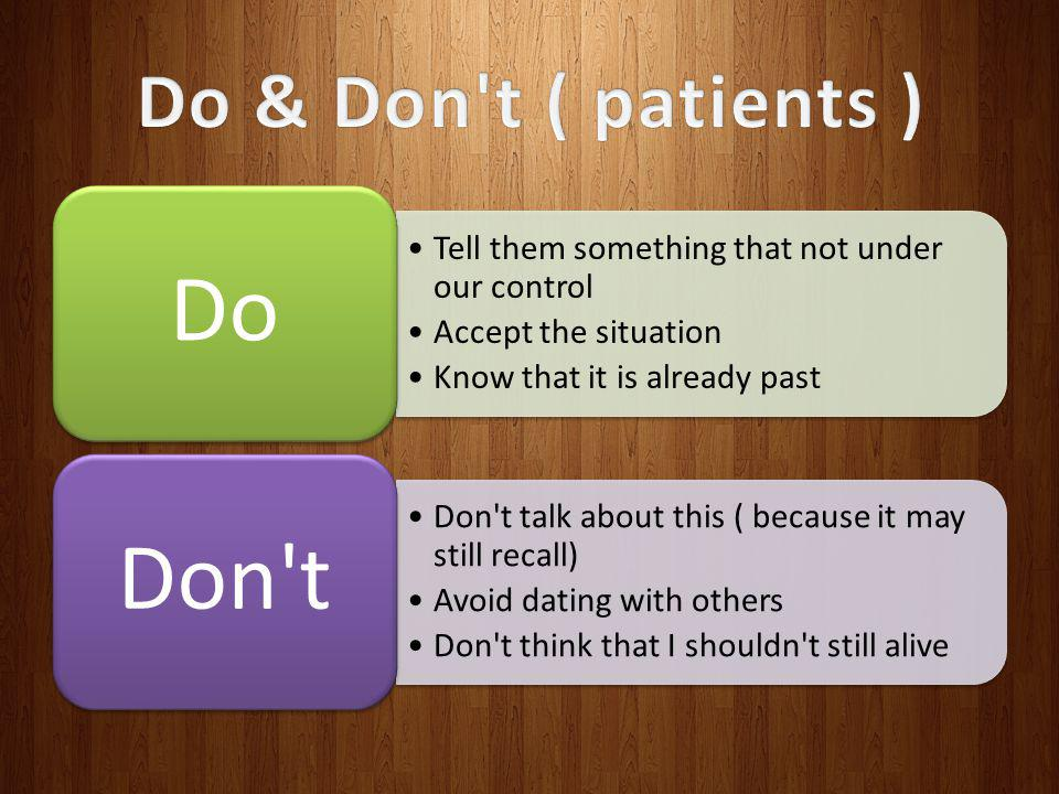 Do & Don t ( patients ) Do. Tell them something that not under our control. Accept the situation.