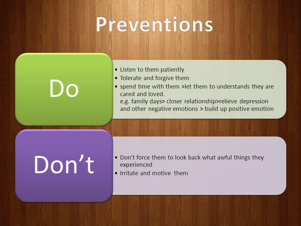 Preventions Do Listen to them patiently Tolerate and forgive them
