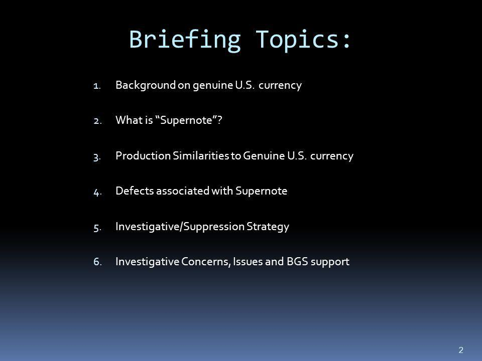 Briefing Topics: Background on genuine U.S. currency