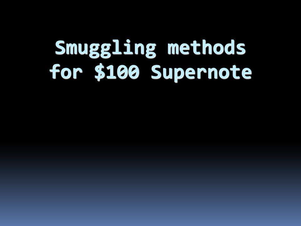 Smuggling methods for $100 Supernote