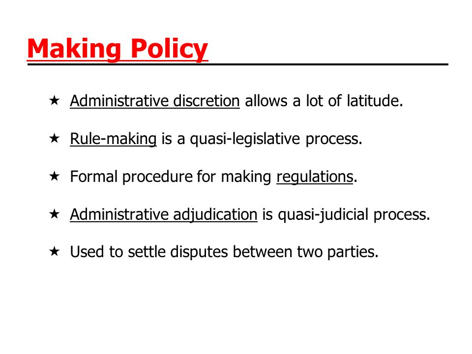 Making Policy Administrative discretion allows a lot of latitude.