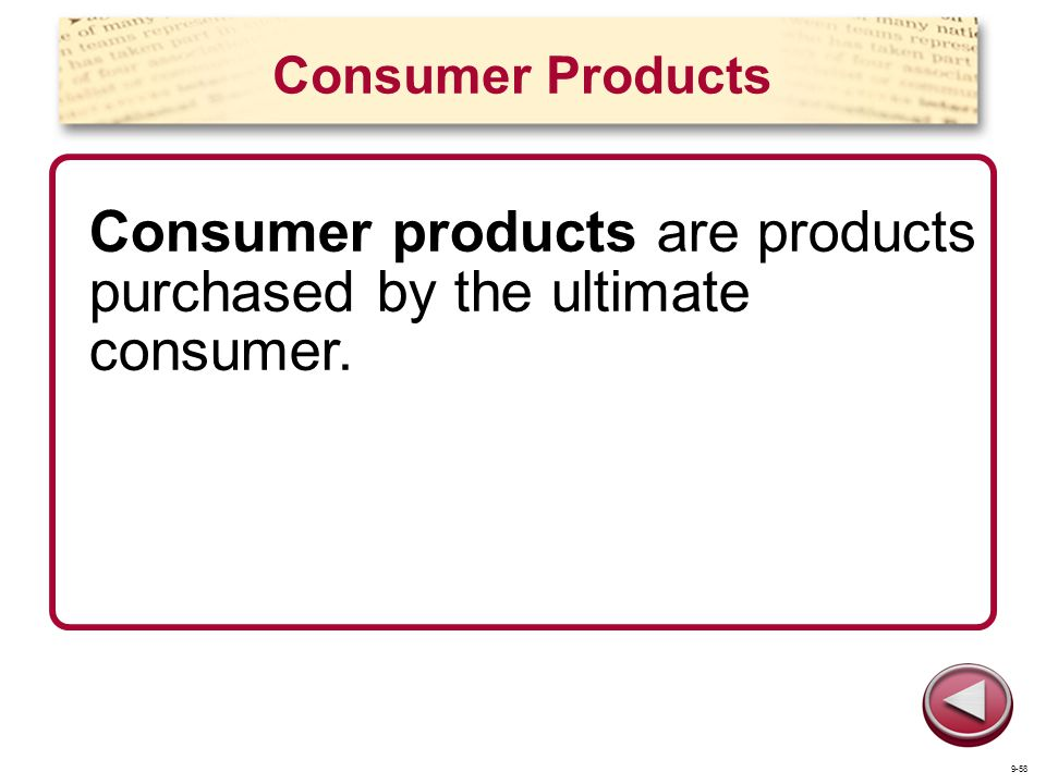Consumer products are products purchased by the ultimate consumer.