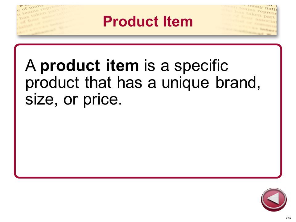 Product Item A product item is a specific product that has a unique brand, size, or price. 9-62