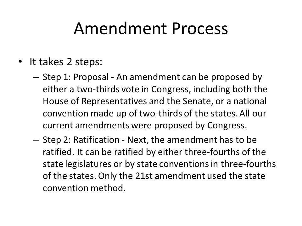 Amendment Process It takes 2 steps: