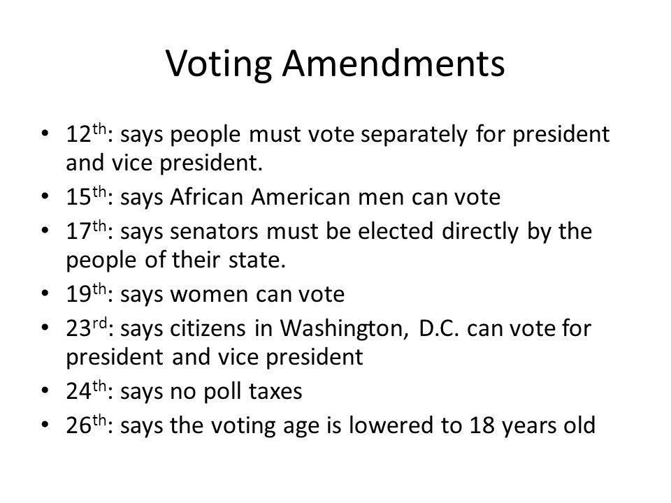 Voting Amendments 12th: says people must vote separately for president and vice president. 15th: says African American men can vote.