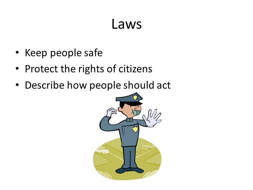Laws Keep people safe Protect the rights of citizens