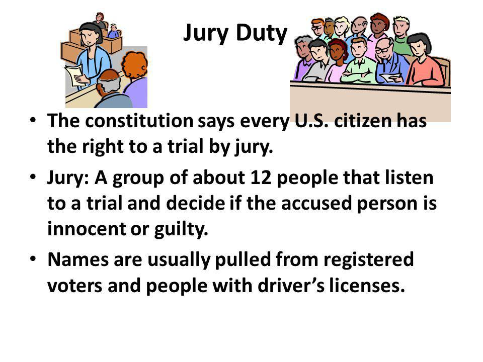 Jury Duty The constitution says every U.S. citizen has the right to a trial by jury.