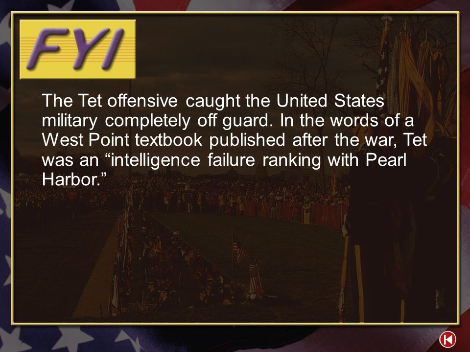 The Tet offensive caught the United States military completely off guard. In the words of a West Point textbook published after the war, Tet was an intelligence failure ranking with Pearl Harbor.