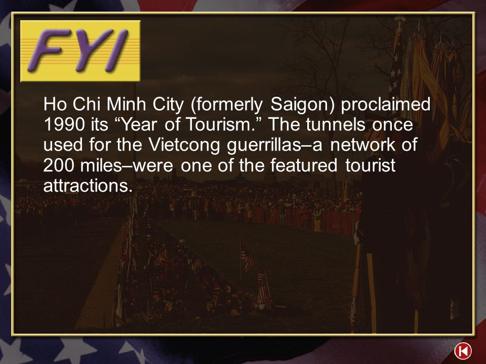 Ho Chi Minh City (formerly Saigon) proclaimed 1990 its Year of Tourism. The tunnels once used for the Vietcong guerrillas–a network of 200 miles–were one of the featured tourist attractions.