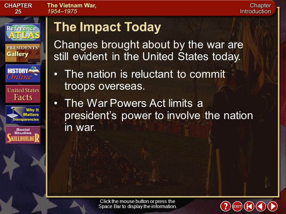 The Impact Today Changes brought about by the war are still evident in the United States today. The nation is reluctant to commit troops overseas.