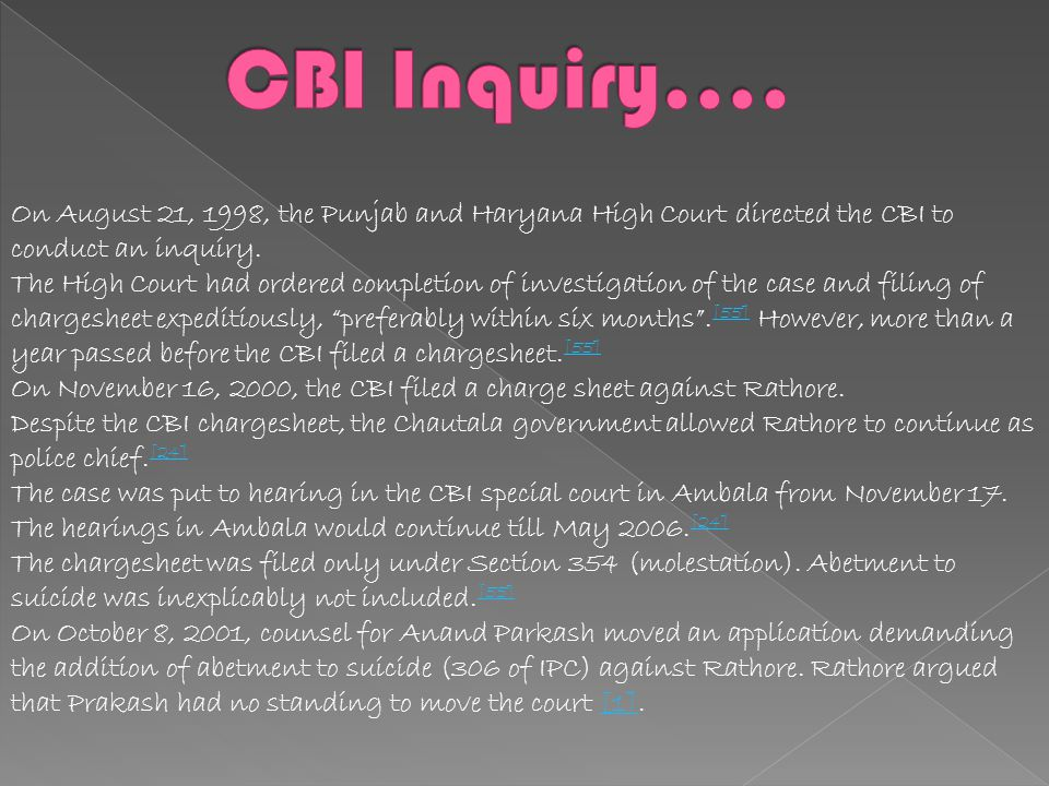 CBI Inquiry…. On August 21, 1998, the Punjab and Haryana High Court directed the CBI to conduct an inquiry.
