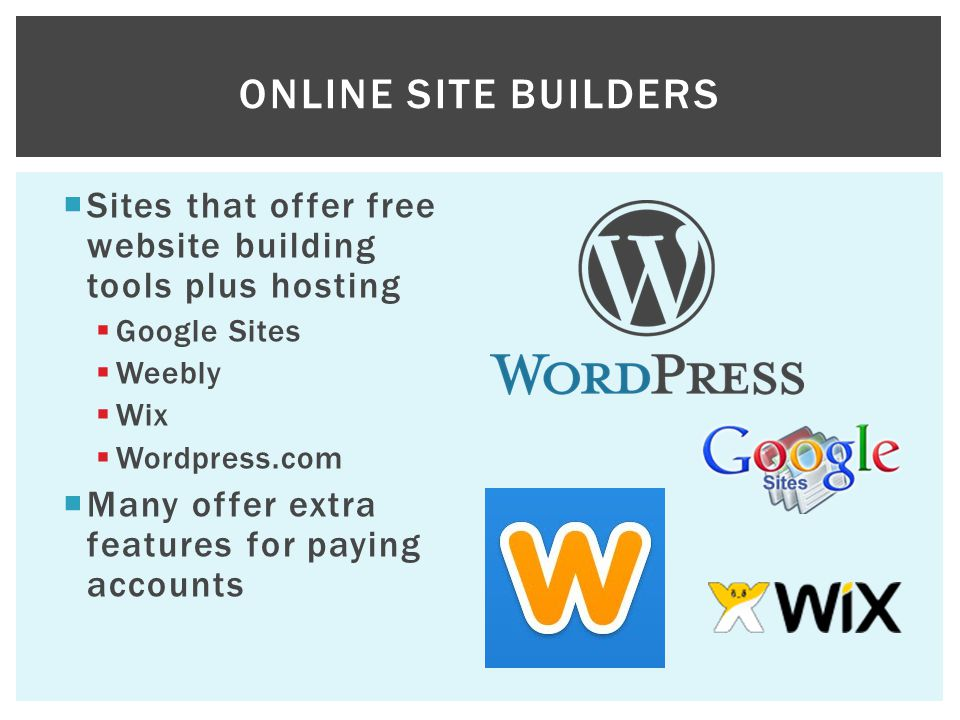 Online Site Builders Sites that offer free website building tools plus hosting. Google Sites. Weebly.