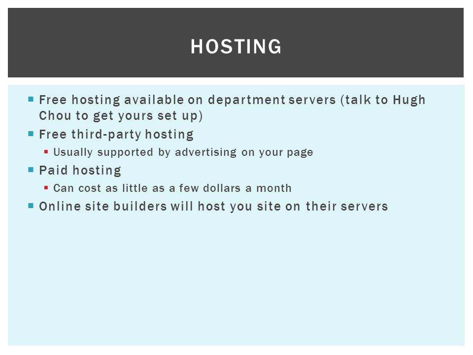 Hosting Free hosting available on department servers (talk to Hugh Chou to get yours set up) Free third-party hosting.