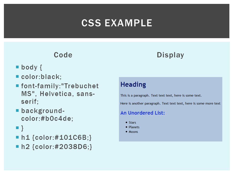 CSS example Code Display body { color:black;